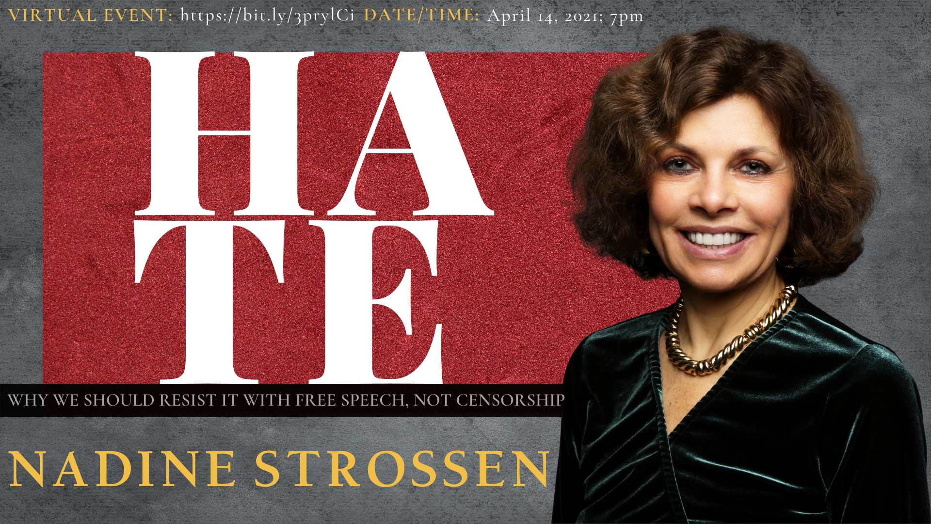 Graphic: Hate: Why We Should Resist It with Free Speech, Not Censorship, Nadine Strossen, April 14, 2021 7 p.m.